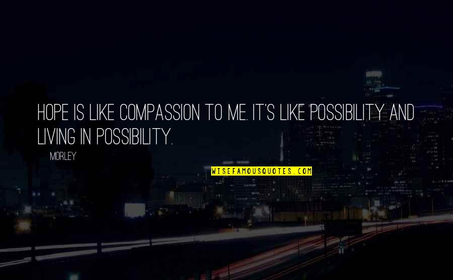 Famous Votes Quotes By Morley: Hope is like compassion to me. It's like