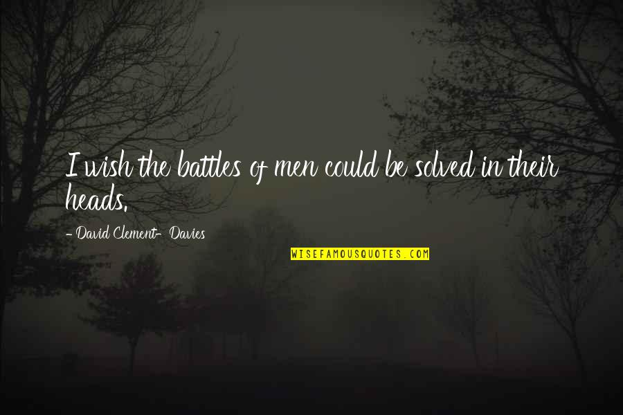 Famous Walkie Talkie Quotes By David Clement-Davies: I wish the battles of men could be