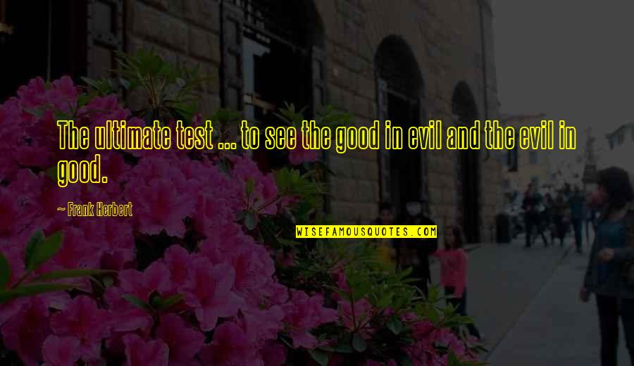 Famous Westerns Quotes By Frank Herbert: The ultimate test ... to see the good