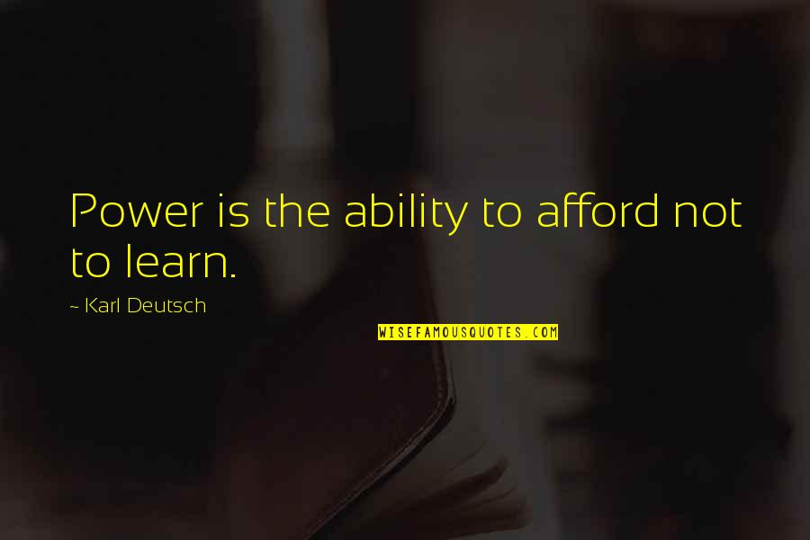Famous Westerns Quotes By Karl Deutsch: Power is the ability to afford not to