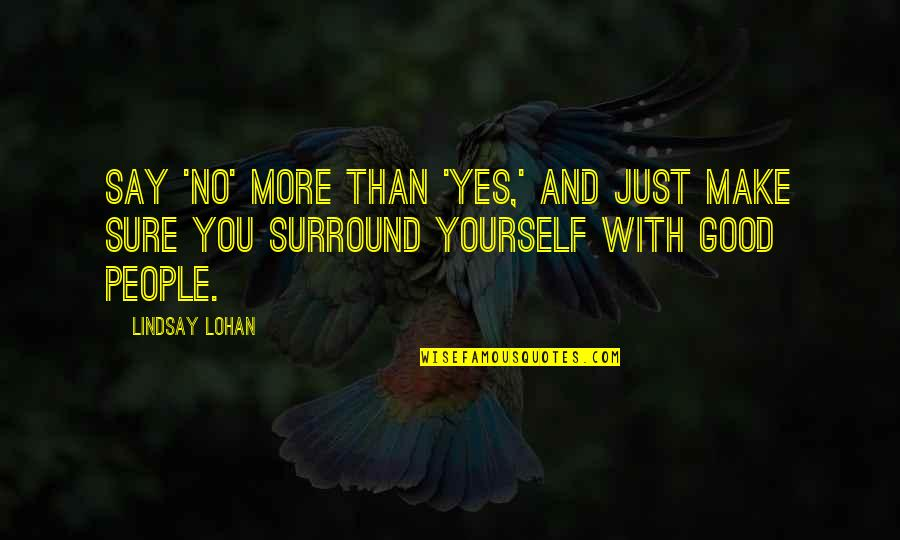 Famous Westerns Quotes By Lindsay Lohan: Say 'no' more than 'yes,' and just make