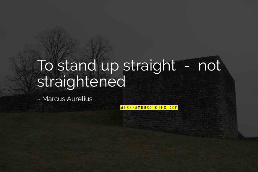 Famous Westerns Quotes By Marcus Aurelius: To stand up straight - not straightened