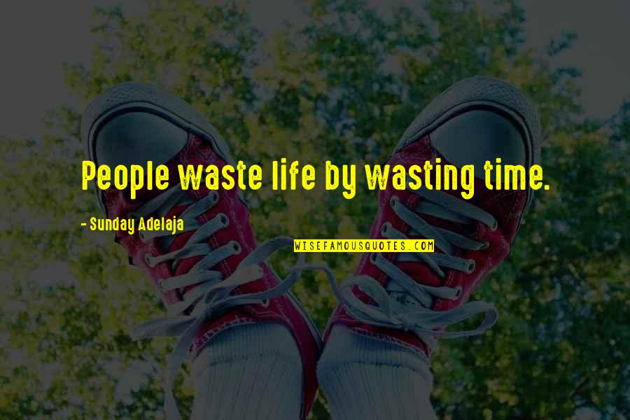 Famous William Sharp Quotes By Sunday Adelaja: People waste life by wasting time.