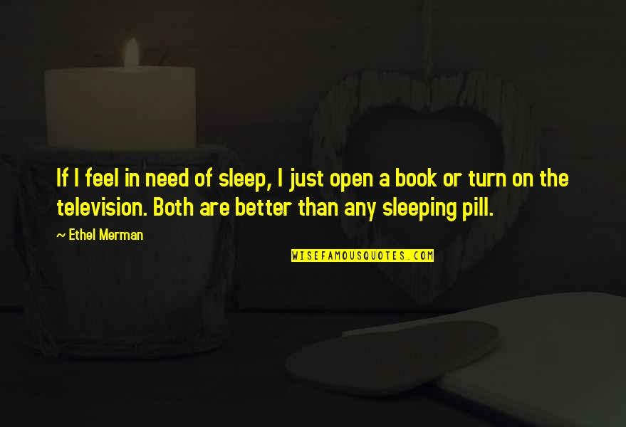 Famous Wolverine Quotes By Ethel Merman: If I feel in need of sleep, I