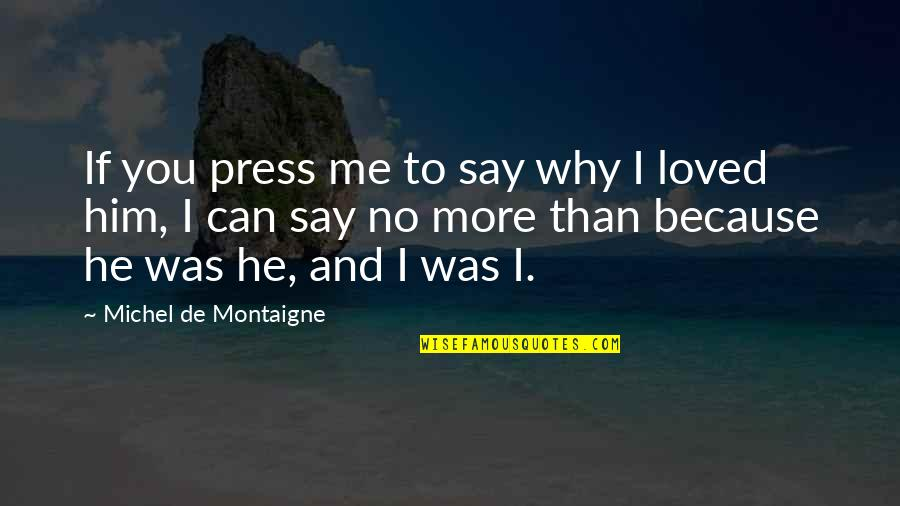 Famous Wolverine Quotes By Michel De Montaigne: If you press me to say why I