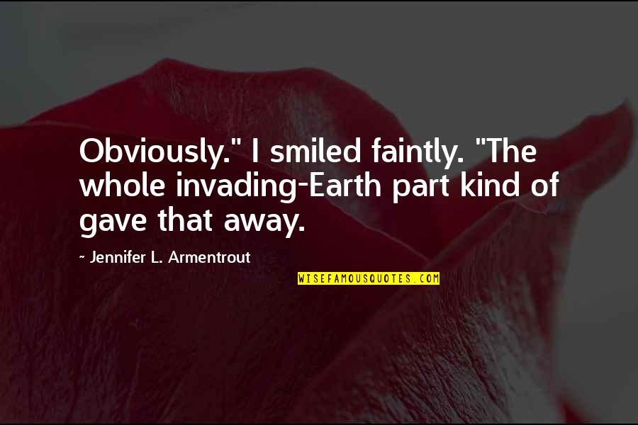 "Famous Work Ethic Quotes By Jennifer L. Armentrout: Obviously."" I smiled faintly. ""The whole invading-Earth part"