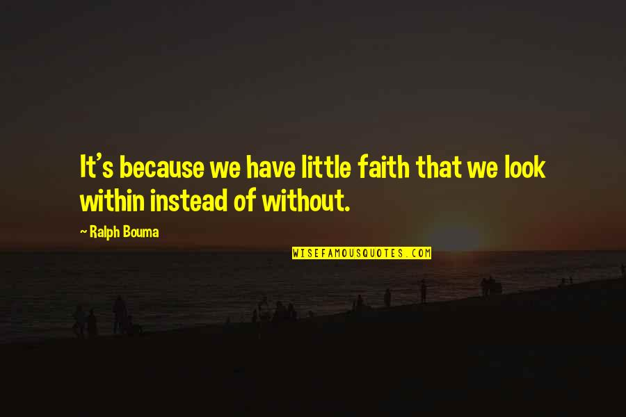 Famous Work Ethic Quotes By Ralph Bouma: It's because we have little faith that we