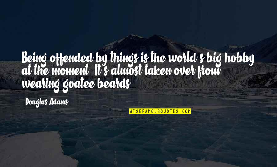 Famous Yachts Quotes By Douglas Adams: Being offended by things is the world's big