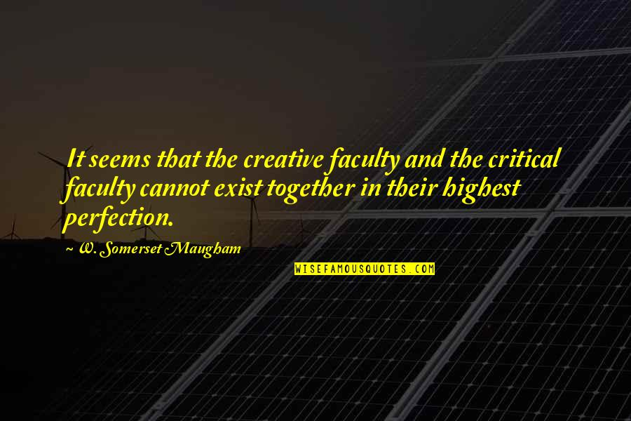 Famous Yachts Quotes By W. Somerset Maugham: It seems that the creative faculty and the