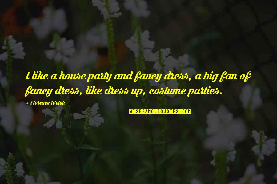Fancy Dress Quotes By Florence Welch: I like a house party and fancy dress,