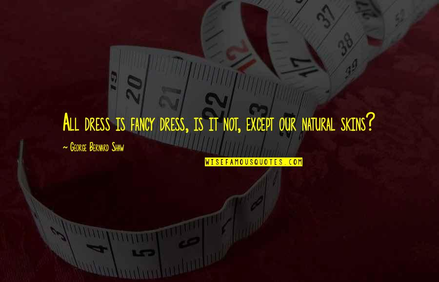 Fancy Dress Quotes By George Bernard Shaw: All dress is fancy dress, is it not,