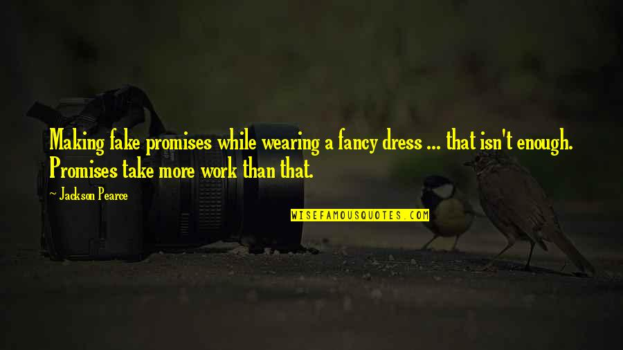 Fancy Dress Quotes By Jackson Pearce: Making fake promises while wearing a fancy dress