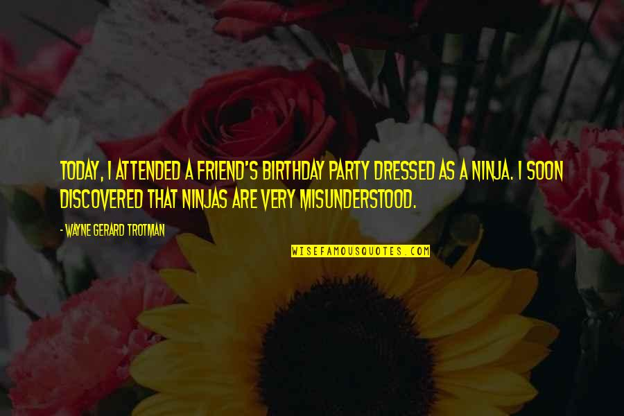 Fancy Dress Quotes By Wayne Gerard Trotman: Today, I attended a friend's birthday party dressed