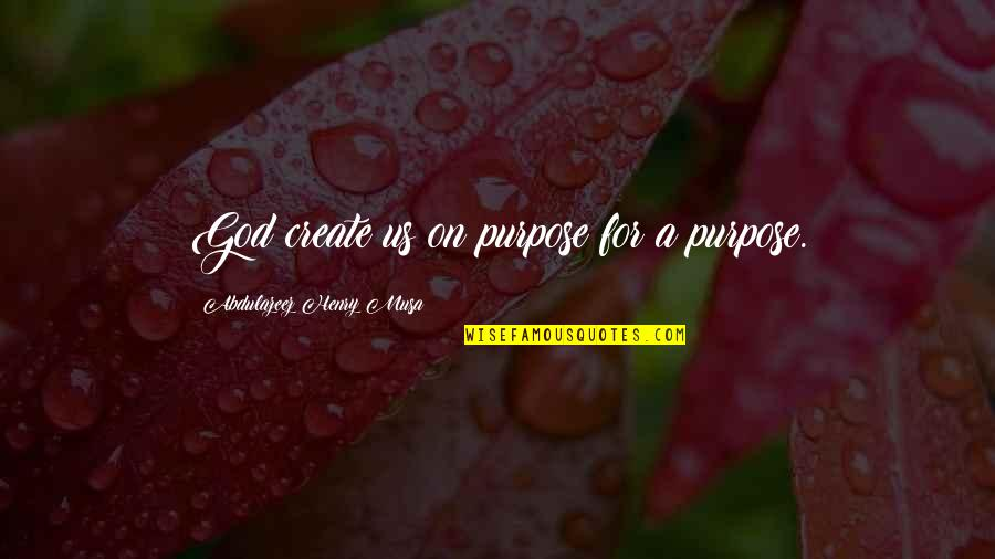 Fangsmith Quotes By Abdulazeez Henry Musa: God create us on purpose for a purpose.