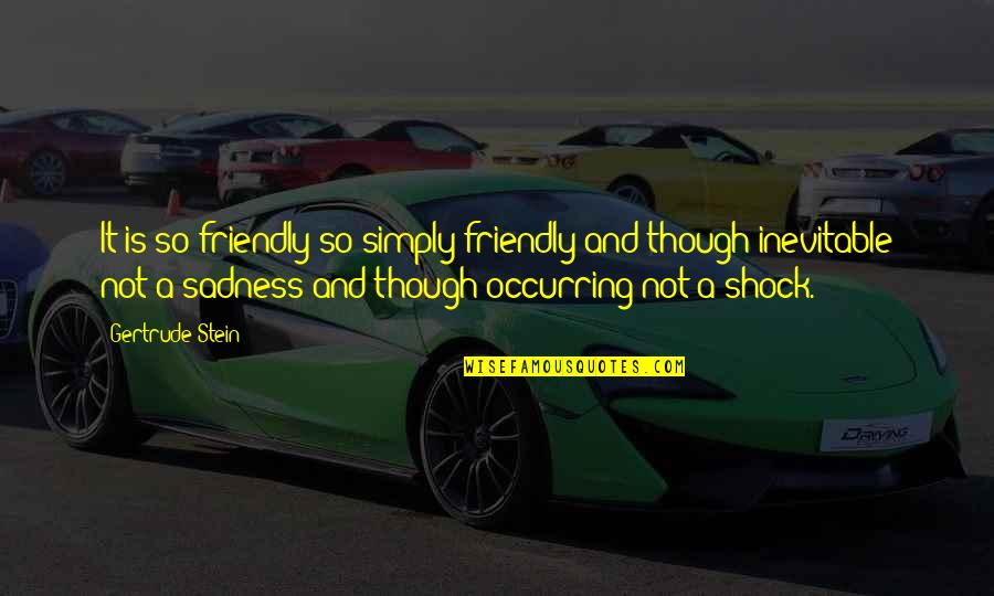 Fangsmith Quotes By Gertrude Stein: It is so friendly so simply friendly and