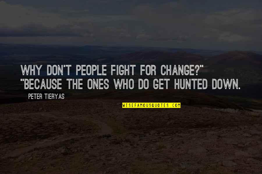 """Fangsmith Quotes By Peter Tieryas: Why don't people fight for change?"""" """"Because the"""