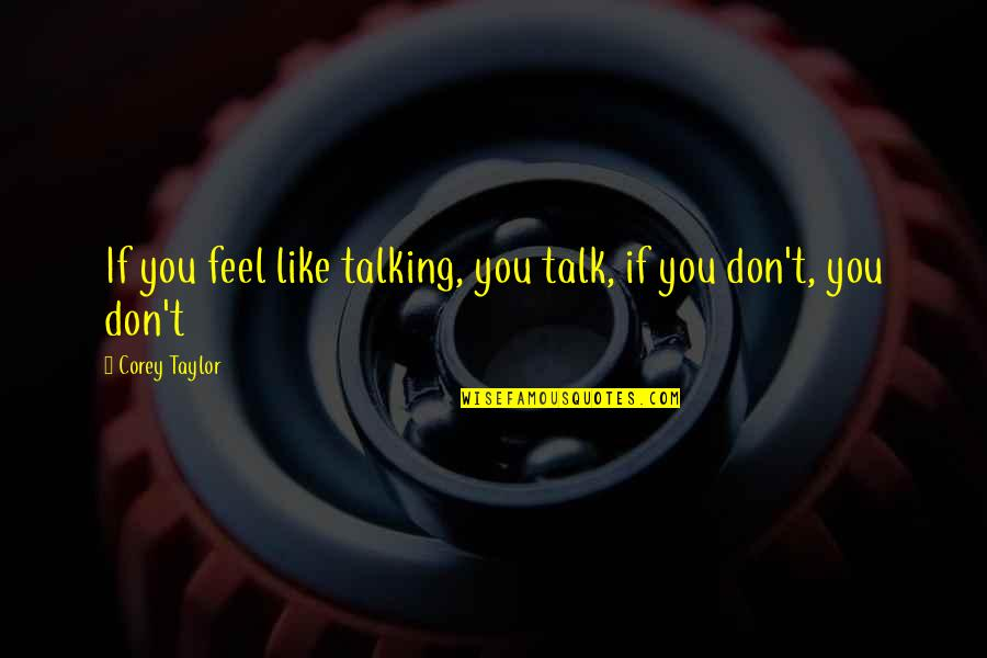 Fanny Dashwood Quotes By Corey Taylor: If you feel like talking, you talk, if