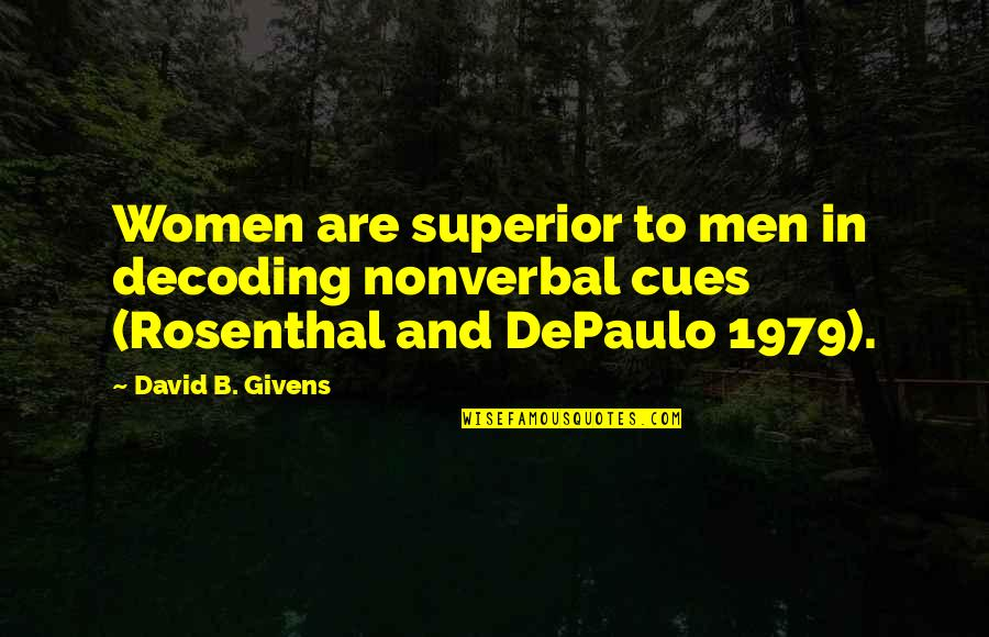 Fanny Dashwood Quotes By David B. Givens: Women are superior to men in decoding nonverbal