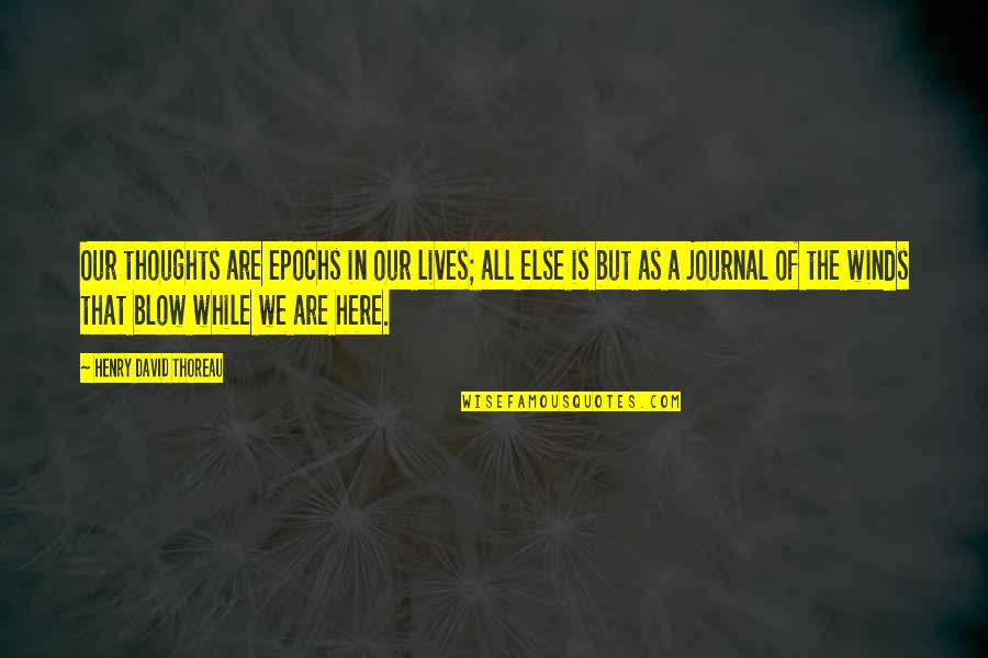 Fanny Dashwood Quotes By Henry David Thoreau: Our thoughts are epochs in our lives; all