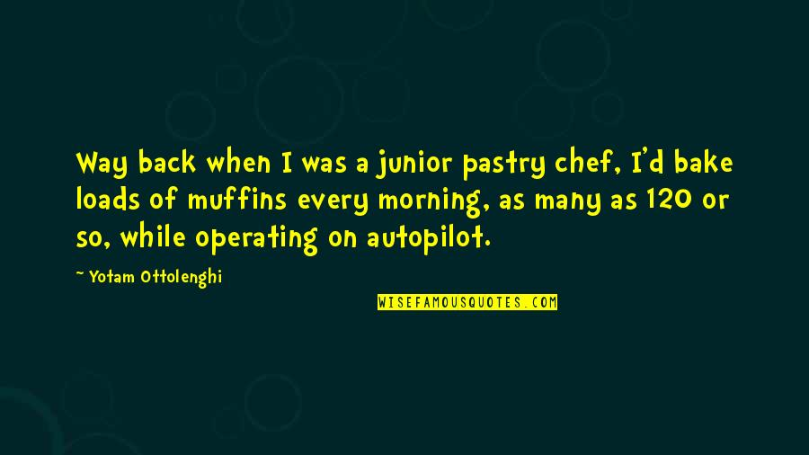 Fanny Dashwood Quotes By Yotam Ottolenghi: Way back when I was a junior pastry