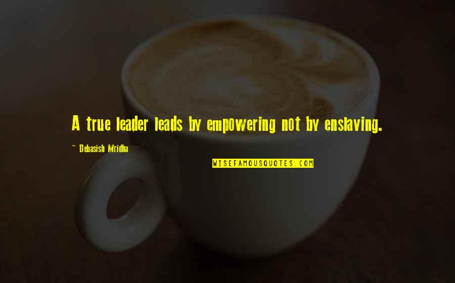 Fanstastic Quotes By Debasish Mridha: A true leader leads by empowering not by
