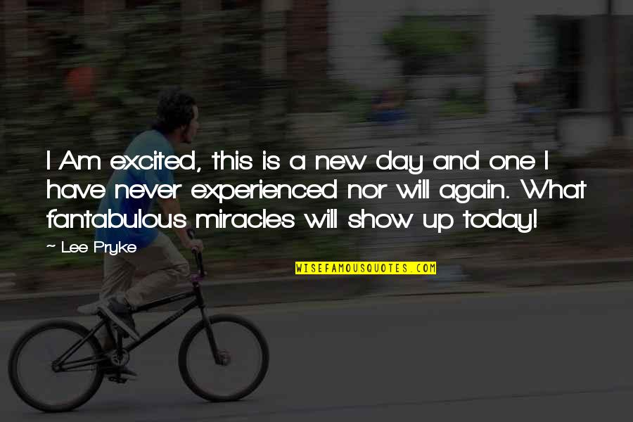 Fantabulous Love Quotes By Lee Pryke: I Am excited, this is a new day