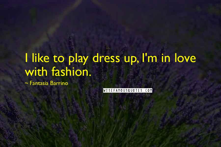 Fantasia Barrino quotes: I like to play dress up, I'm in love with fashion.