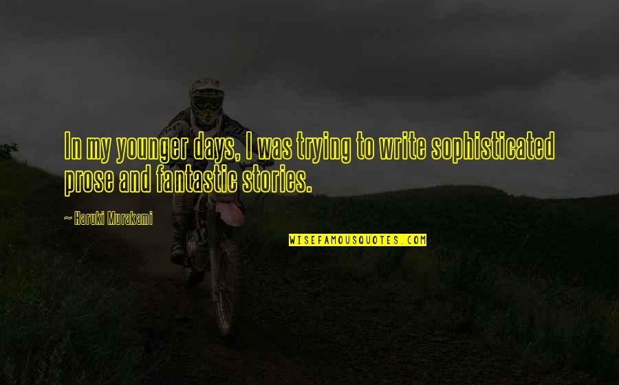 Fantastic Days Quotes By Haruki Murakami: In my younger days, I was trying to
