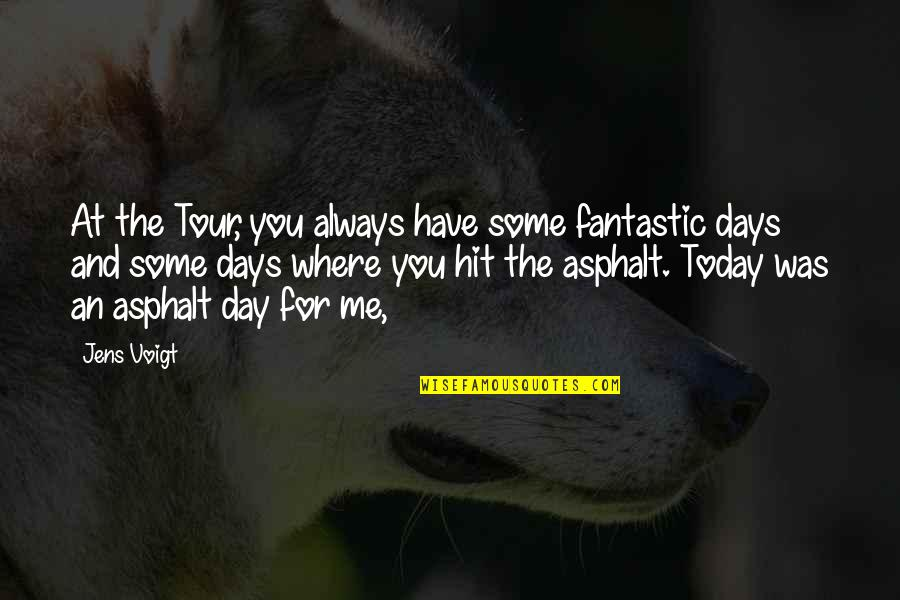 Fantastic Days Quotes By Jens Voigt: At the Tour, you always have some fantastic