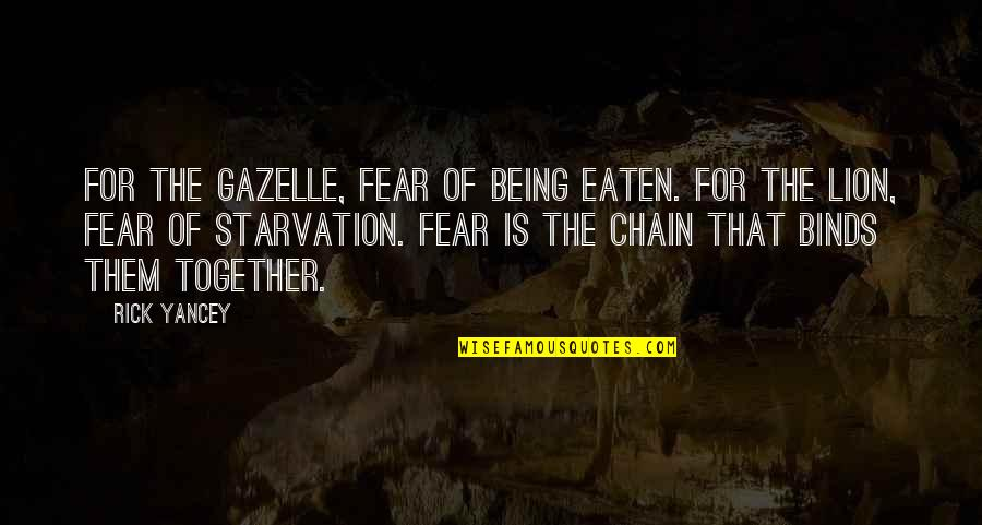 Fantastic Four 2015 Quotes By Rick Yancey: For the gazelle, fear of being eaten. For