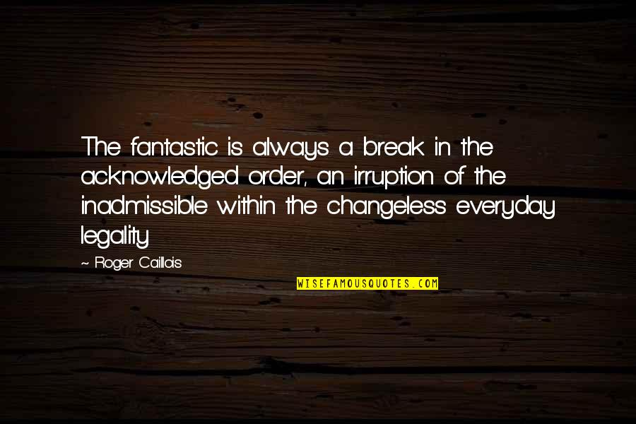 Fantastique Quotes By Roger Caillois: The fantastic is always a break in the