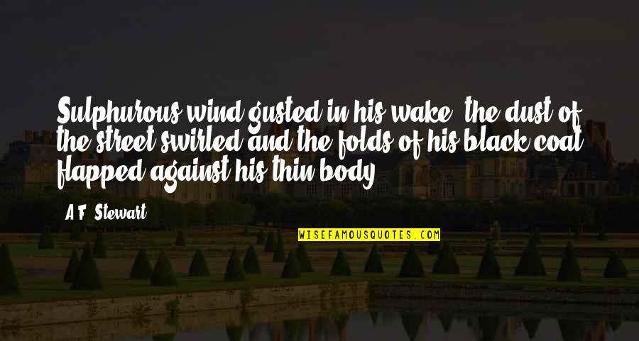 Fantasy Quotes And Quotes By A.F. Stewart: Sulphurous wind gusted in his wake; the dust