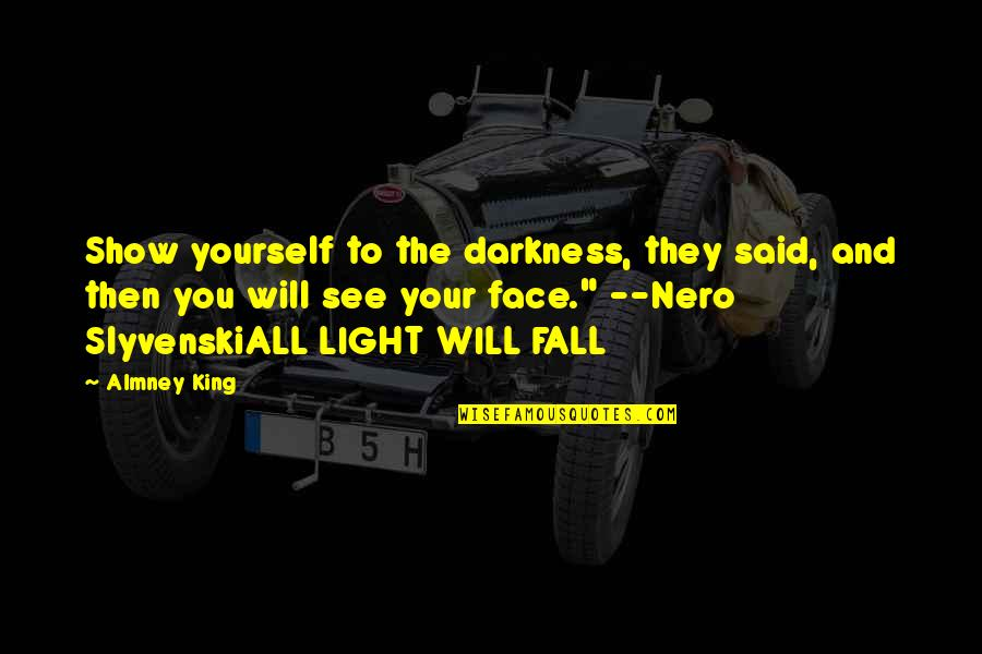 Fantasy Quotes And Quotes By Almney King: Show yourself to the darkness, they said, and