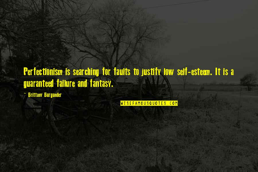 Fantasy Quotes And Quotes By Brittany Burgunder: Perfectionism is searching for faults to justify low