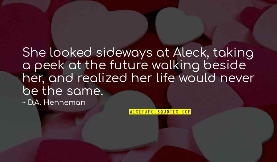 Fantasy Quotes And Quotes By D.A. Henneman: She looked sideways at Aleck, taking a peek