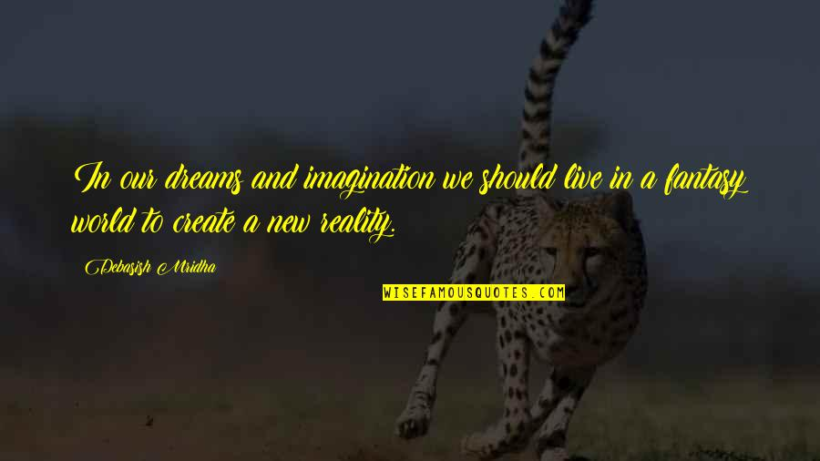 Fantasy Quotes And Quotes By Debasish Mridha: In our dreams and imagination we should live