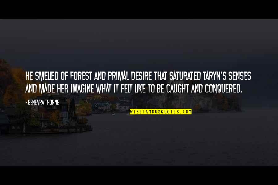 Fantasy Quotes And Quotes By Genevra Thorne: He smelled of forest and primal desire that