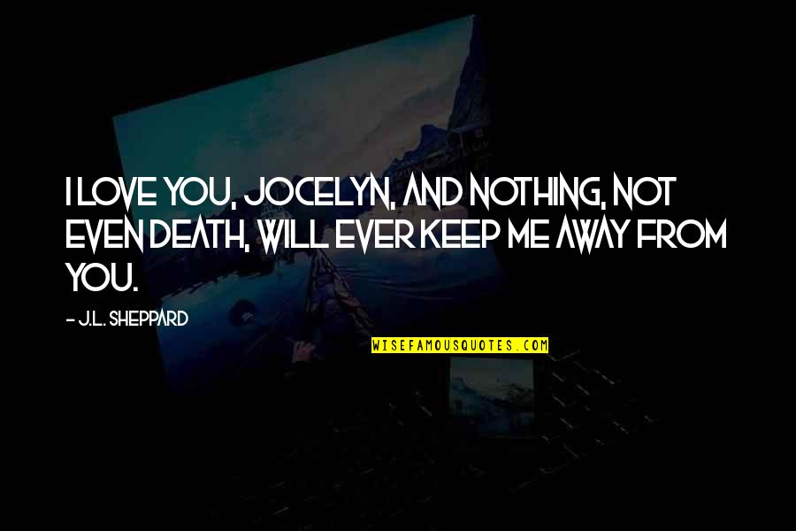 Fantasy Quotes And Quotes By J.L. Sheppard: I love you, Jocelyn, and nothing, not even