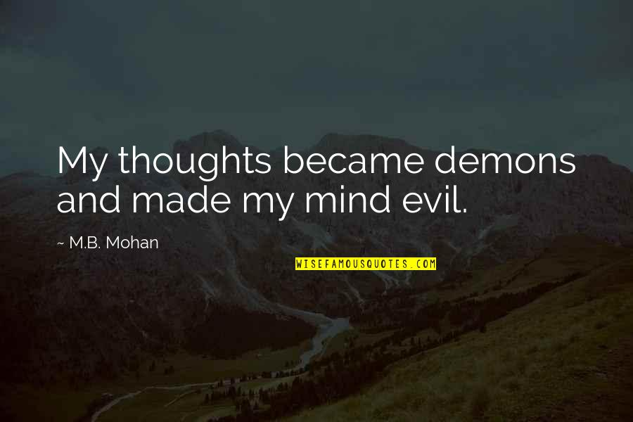 Fantasy Quotes And Quotes By M.B. Mohan: My thoughts became demons and made my mind