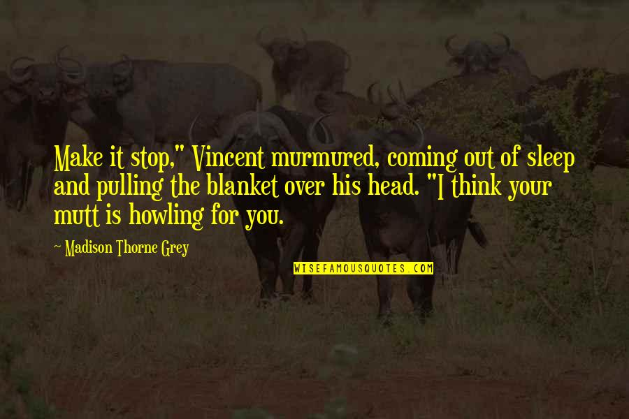 """Fantasy Quotes And Quotes By Madison Thorne Grey: Make it stop,"""" Vincent murmured, coming out of"""