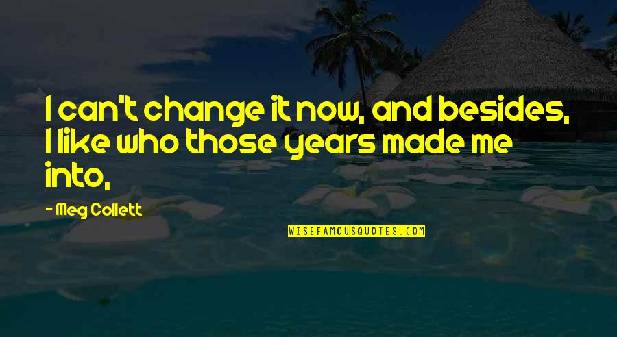 Fantasy Quotes And Quotes By Meg Collett: I can't change it now, and besides, I