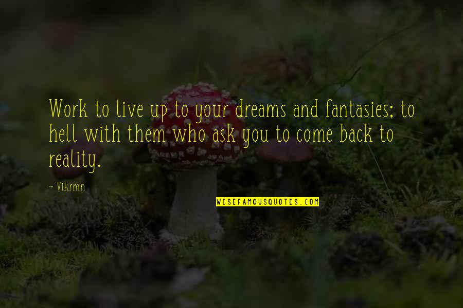 Fantasy Quotes And Quotes By Vikrmn: Work to live up to your dreams and