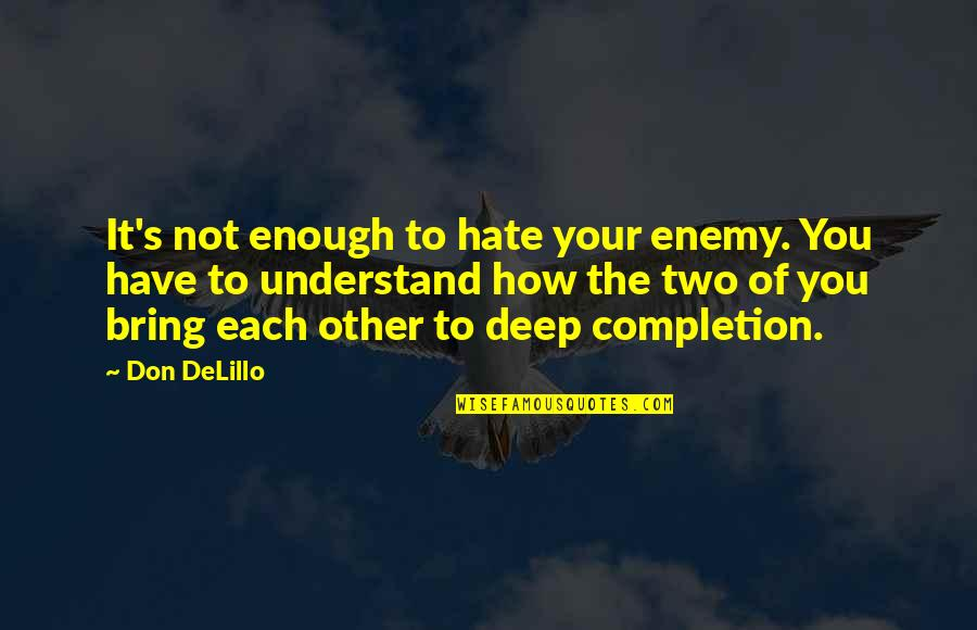 Fanthom Quotes By Don DeLillo: It's not enough to hate your enemy. You