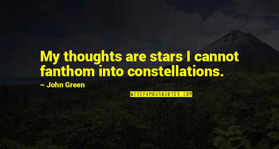 Fanthom Quotes By John Green: My thoughts are stars I cannot fanthom into