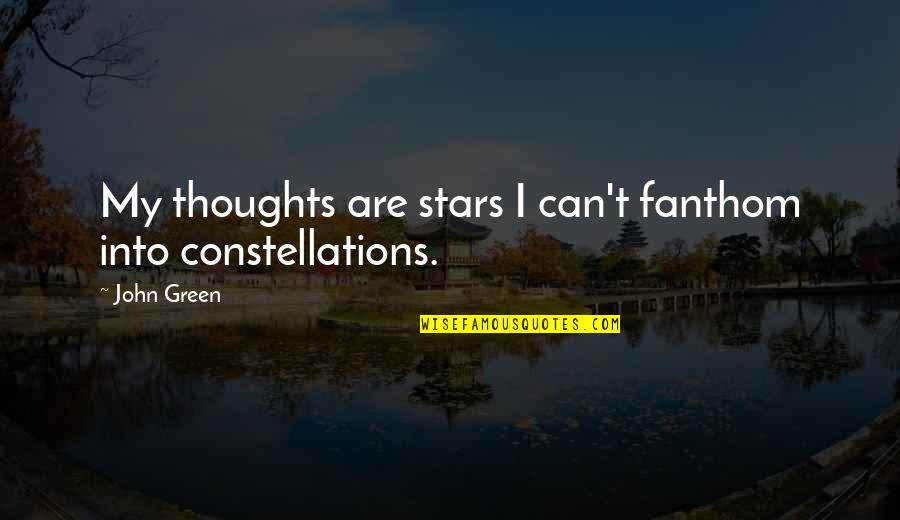 Fanthom Quotes By John Green: My thoughts are stars I can't fanthom into