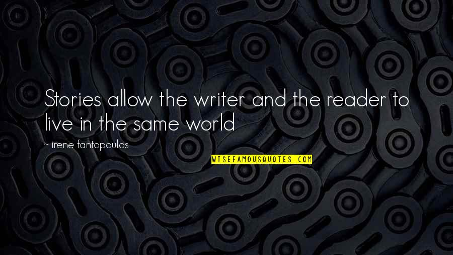 Fantopoulos Quotes By Irene Fantopoulos: Stories allow the writer and the reader to