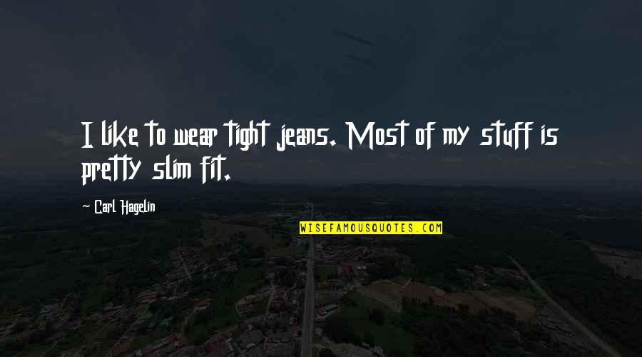 Far Away But Close To My Heart Quotes By Carl Hagelin: I like to wear tight jeans. Most of