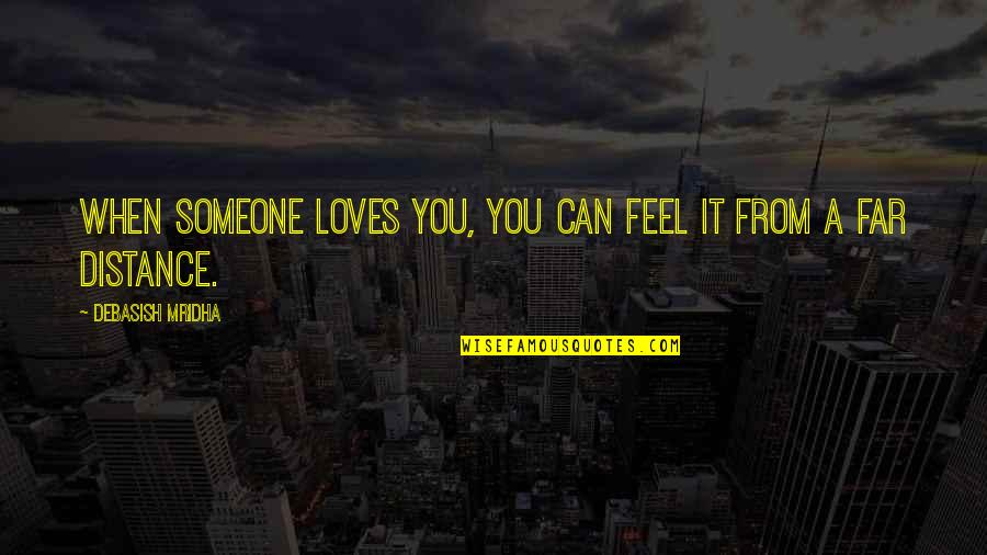 Far Distance Love Quotes By Debasish Mridha: When someone loves you, you can feel it