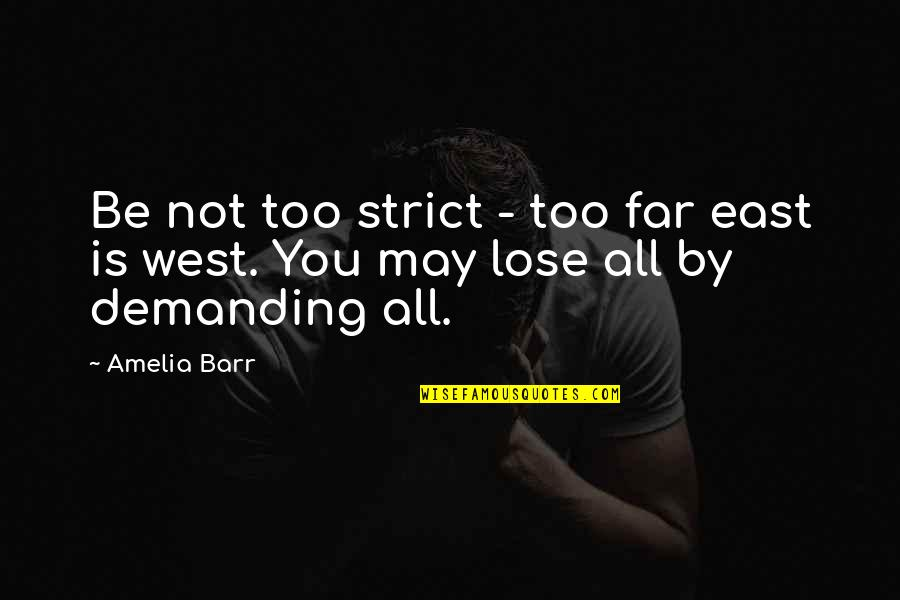 Far East Quotes By Amelia Barr: Be not too strict - too far east