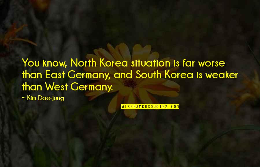 Far East Quotes By Kim Dae-jung: You know, North Korea situation is far worse